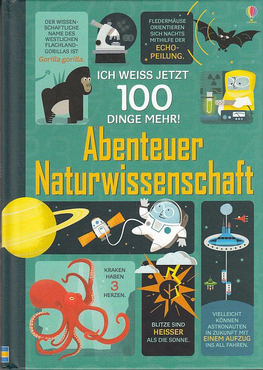 Ich weiß jetzt 100 Dinge mehr! Abenteuer Naturwissenschaft. Text: Alex Frith, Minna Lacey, Jerome Martin, Jonathan Melmoth 1. Auflage