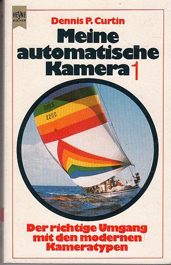 Dennis, P. Curtin: Der richtige Umgang mit den modernen Kameratypen., Meine automatische Kamera Bd. 1 Heyne-Bücher 4791 ; 3453414640
