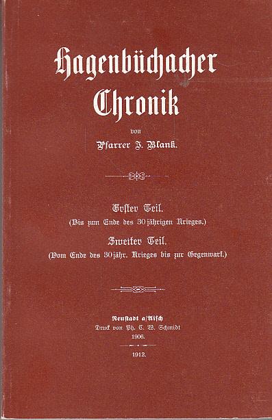 Blank, J. (Verfasser): Hagenbüchacher Chronik. von J. Blank Unveränd. Nachdr. [d. Ausg.] Neustadt a. Aisch, Schmidt, 1906 - 1912
