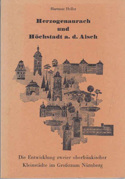 Herzogenaurach und Höchstadt a. d. Aisch. Die Entwicklung zweier oberfränkischer Kleinstädte im Großraum Nürnberg.