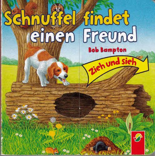 Schnuffel findet einen Freund. Bob Bampton. [Idee und Konzept: Joachim Löffel] / Zieh und sieh