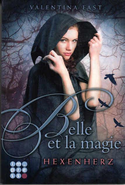 Fast, Valentina (Verfasser): Hexenherz. Valentina Fast / Fast, Valentina: Belle et la magie ; 1