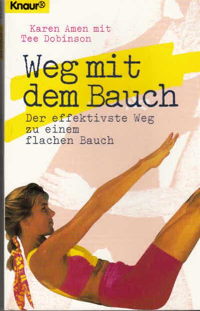 Weg mit dem Bauch: Der effektivste Weg zu einem flachen Bauch (Knaur Taschenbücher. Ratgeber)