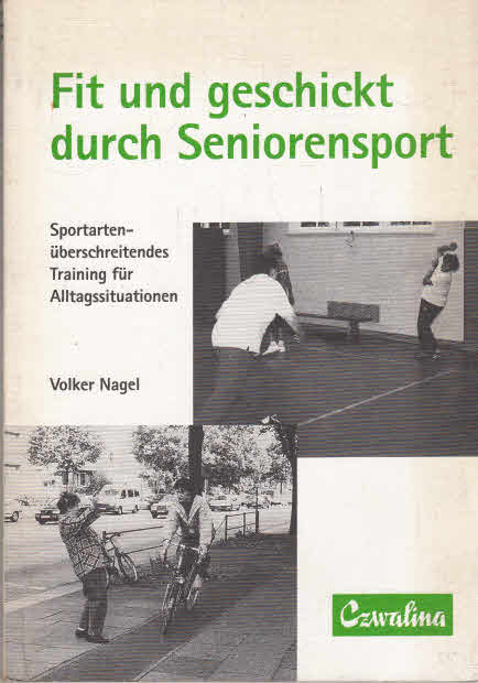 Fit und geschickt durch Seniorensport: Sportartenüberschreitendes Training für Alltagssituationen (Sportwissenschaft und Sportpraxis)