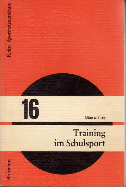 Frey, Günter: Training im Schulsport: Analyse der Verwirklichungsmöglichkeiten biologischer Ziele (Reihe Sportwissenschaft)