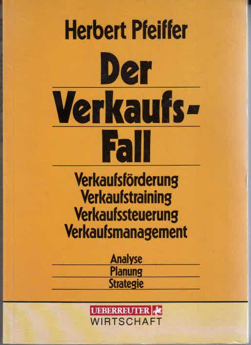 Der Verkaufsfall. Verkaufsförderung, Verkaufstraining, Verkaufssteuerung, Verkaufsmanagement /Analyse - Planung - Strategie