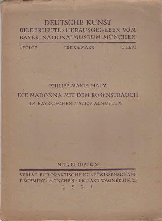 Halm, Philipp Maria: DIE MADONNA MIT DEM ROSENSTRAUCH IM BAYERISCHEN NATIONAL MUSEUM MIT 7 BILDTAFELN.