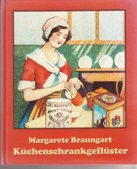 Küchenschrankgeflüster. Kulinarisches und Erlesenes von Damen, Dienstmädchen und tapferen Hausfrauen