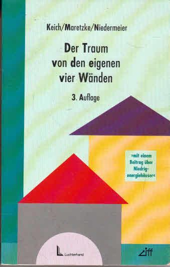 Der Traum von den eigenen vier Wänden : Erwerb von Wohneigentum in den alten und neuen Bundesländern. Roland Keich ; Anne-Heike Maretzke ; Christina Niedermeier 3., überarb. Aufl.
