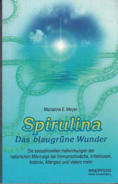 Div. Literatur Spirulina - Das blaugrüne Wunder Marianne E. Meyer Spirulina - Das blaugrüne Wunder Marianne E. Meyer Heilwirkungen der Mikroalge, 1.00Stück