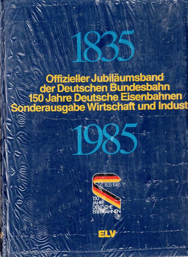 Hundertfünfzig Jahre Deutsche Eisenbahnen 1985. Sonderausgabe Wirtschaft und Industrie. Offizieller Jubiläumsband der Deutschen Bundesbahn