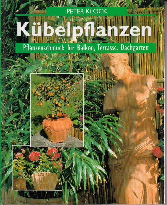 Kübelpflanzen. Pflanzenschmuck für Balkon, Terrasse und Dachgarten Auflage: Durchgesehende un korrigierte Neuauflage,