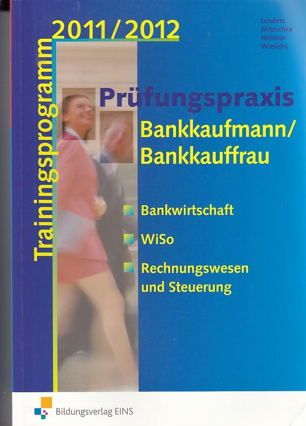 Prüfungspraxis Bankkaufmann Bankkauffrau. Trainingsprogramm 201/2012. Bankwirtschaft, WiSo, Rechnungswesen und Steuerung