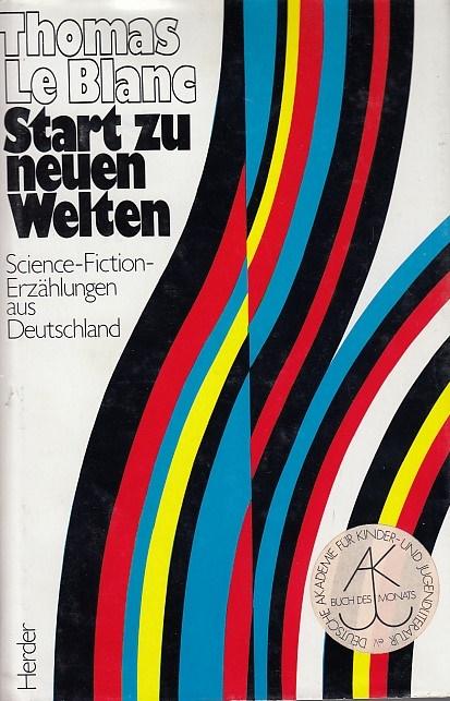 Start zu neuen Welten : e. Ausw. d. besten dt. Science-Fiction-Erzählungen.