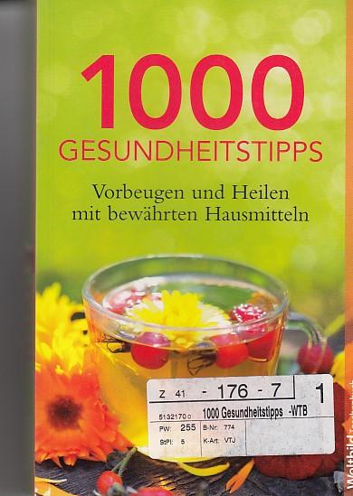 1000 Gesundheitstipps : Vorbeugen und Heilen mit bewährten Hausmitteln. WeltbildTaschenbuch