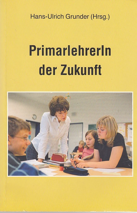 Grunder, Hans U: PrimarlehrerIn der Zukunft