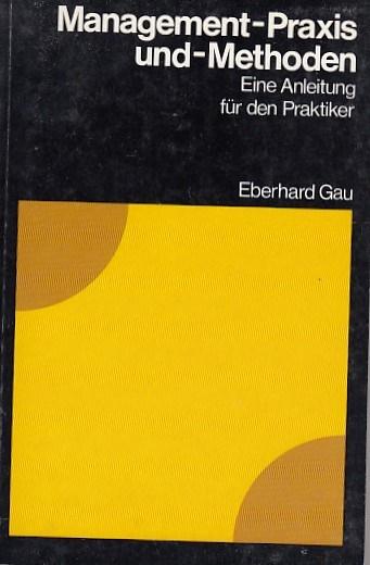 Management - Praxis und - Methoden. Eine Anleitung für den Praktiker.