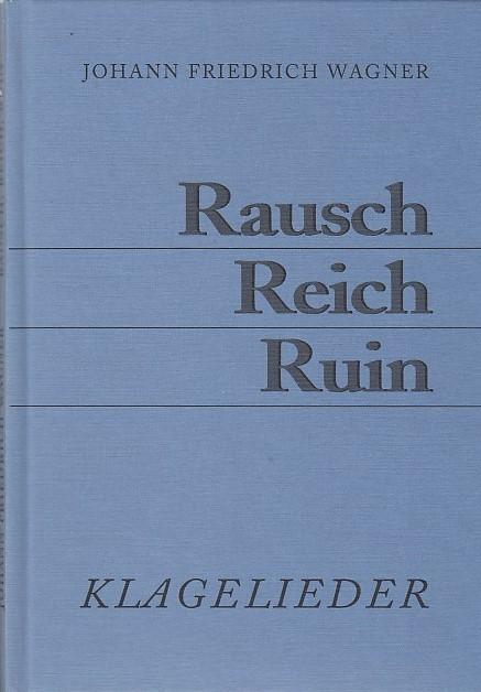 Rausch, Reich, Ruin : Klagelieder.