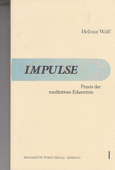 Impulse : Praxis der meditativen Erkenntnis. Hellmut Wolff / Sinnbild-Reihe ; Nr. 7 1. Aufl.