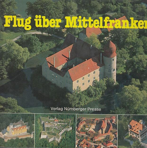 Flug über Mittelfranken. Eine Landschaftskunde mit 80 Luftbildern Auflage: Querformat, Bild - Band,