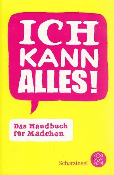Ich kann alles!: Das Handbuch für Mädchen (Fischer Schatzinsel) Auflage: 2