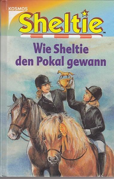 Clover, Peter: Sheltie, Wie Sheltie den Pokal gewann (Sheltie - Das kleine Pony mit dem grossen Herz)