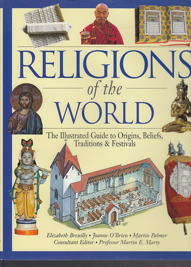 Religions of the World: The Illustrated Guide to Origins, Beliefs, Customs & Festivals: The Illustrated Guide to Origins, Beliefs Traditions & ... Martin Palmer ; Consultant Editor Martin E.