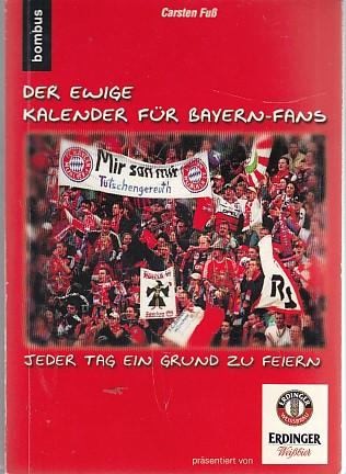 Fuss, Carsten: Der ewige Kalender für Bayern-Fans: Jeder Tag ein Grund zu feiern