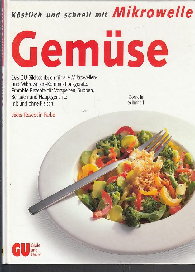 Gemüse , das GU-Bildkochbuch für alle Mikrowellen und Mikrowellen-Kombinationsgeräte. 1. Aufl.