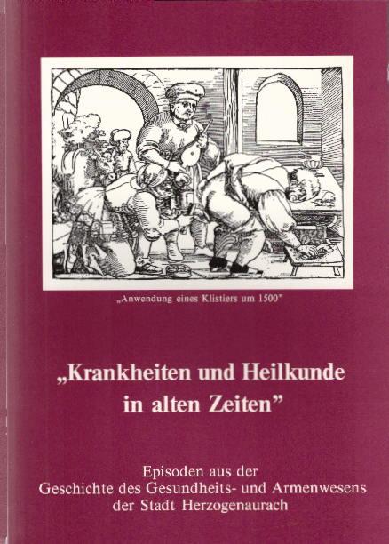 Krankheiten und Heilkunde in alten Zeiten : Episoden aus der Geschicthe des Gesundheits- und Armenwesens der Stadt Herzogenaurach.