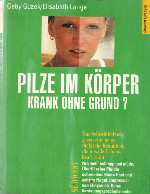 Guzek, Gaby und Elisabeth Lange: Pilze im Körper. Krank ohne Grund? Auflage: Jubiläums Edition