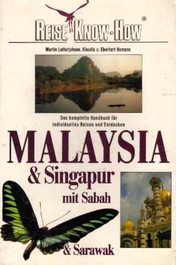 Malaysia & Singapur mit Sarawak und Sabah : [das komplette Handbuch für individuelles Reisen und Entdecken]. Martin Lutterjohann ; Klaudia & Eberhard Homann / Reise-Know-how 4., aktualisierte Aufl.