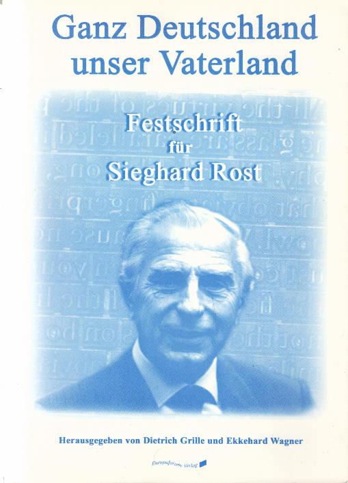 Ganz Deutschland unser Vaterland. Festschrift für Sieghard Rost Anmerkungen zum Lebensmotto der deutsche Vertriebenen.