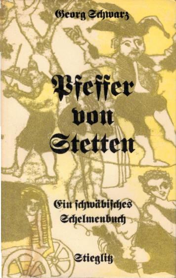 Pfeffer von Stetten : Ein schwäb. Schelmenbuch. Georg Schwarz. Ill.: Günter Schöllkopf