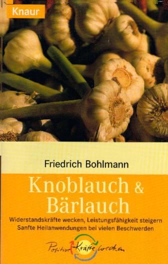 Knoblauch & Bärlauch: Widerstandskräfte wecken, Leistungsfähigkeit steigern. Sanfte Heilanwendungen bei vielen Beschwerden (Knaur Taschenbücher. Alternativ Heilen) Auflage: Originalausgabe, EA,