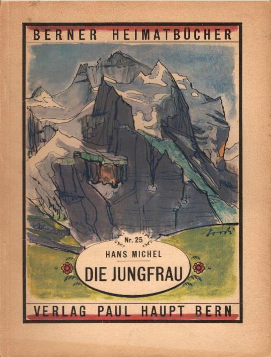 Die Jungfrau. Berner Heimatbücher Nr. 25