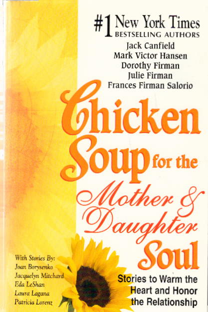 Chicken Soup for the Mother and Daughter Soul: Stories to Warm the Heart and Inspire the Spirit: Stories to Warm the Heart and Honor the Relationship (Chicken Soup for the Soul)