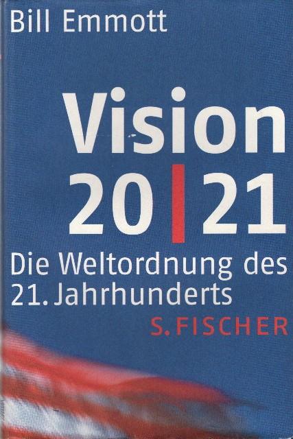 Vision 20. 21 : die Weltordnung des 21. Jahrhunderts /. Aus dem Engl. von Hans Günter Holl