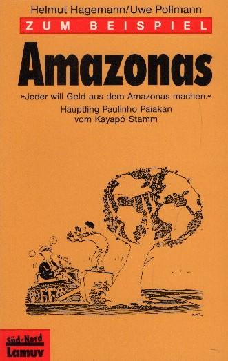 Zum Beispiel Amazonas. von Helmut Hagemann u. Uwe Pollmann / Lamuv Taschenbuch ; 71; Süd-Nord Orig.-Ausg., 1. Aufl.