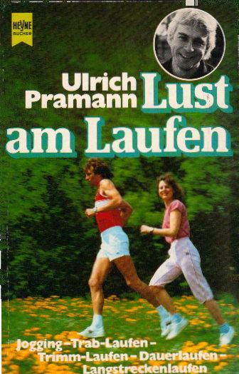 Lust am Laufen : Jogging, Trab-Laufen, Trimm-Laufen, Dauerlaufen, Langstreckenlaufen. Heyne-Bücher / 8 / Heyne-Ratgeber ; 9011 Orig.-Ausg.