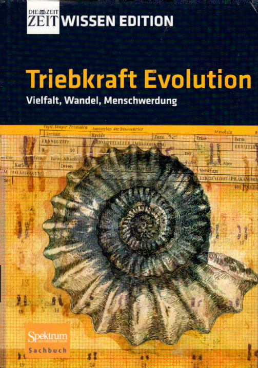 Sentker, Andreas und Frank Wigger: Triebkraft Evolution - Vielfalt, Wandel, Menschwerdung Auflage: 2008