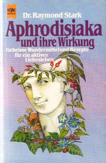 Aphrodisiaka und ihre Wirkung Auflage: 2. Auflage