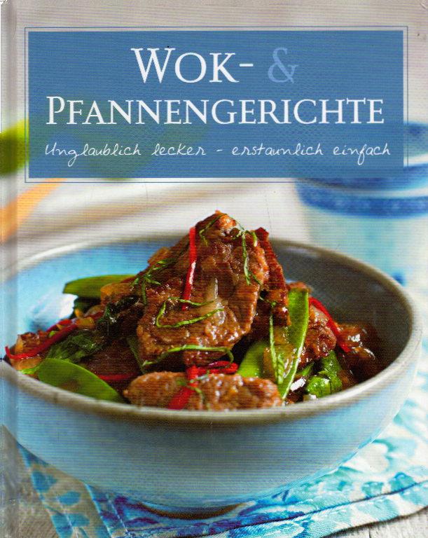 Basic: Wok- & Pfannengerichte: unglaublich lecker - erstaunlich einfach