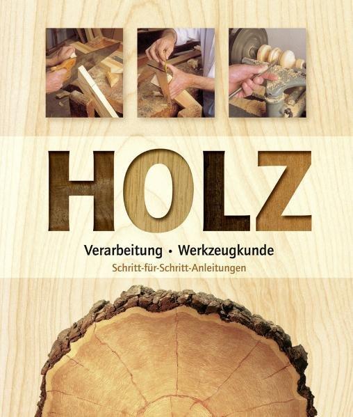 Holz: Verarbeitung, Werkzeugkunde: Schritt-für-Schritt-Anleitungen - Vigue, Jordi