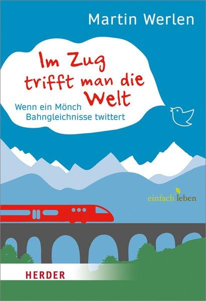 Im Zug trifft man die Welt. Wenn ein Mönch Bahngleichnisse twittert. einfach leben.