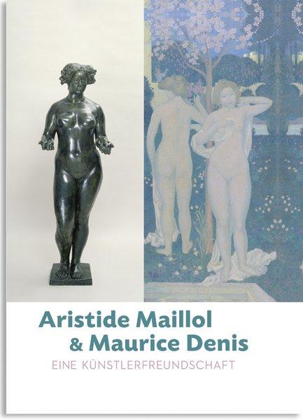 Aristide Maillol & Maurice Denis. Eine Künstlerfreundschaft. - Zeman, Bettina (Hg.)