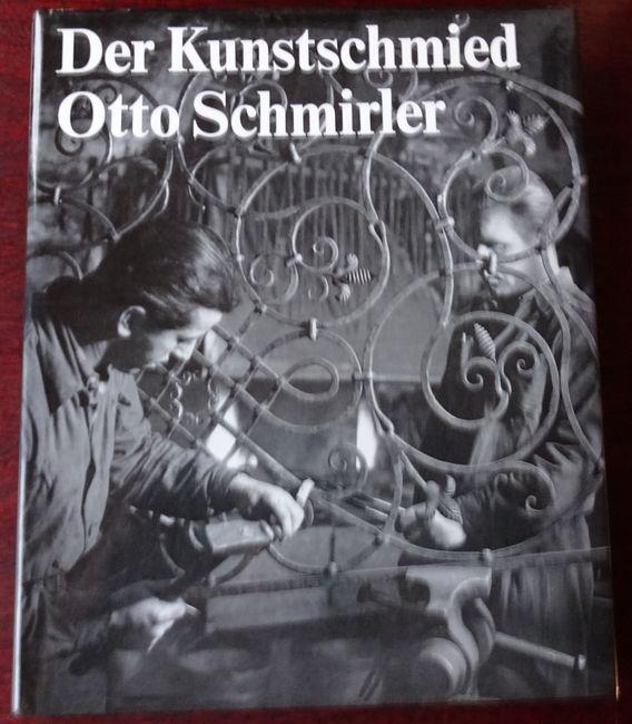 Der Kunstschmied Otto Schmirler.  4. Auflage. - Schmirler, Otto