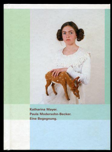 Katharina Mayer. Paula Modersohn-Becker. Eine Begegnung. - Stamm, Rainer (Hrsg.)