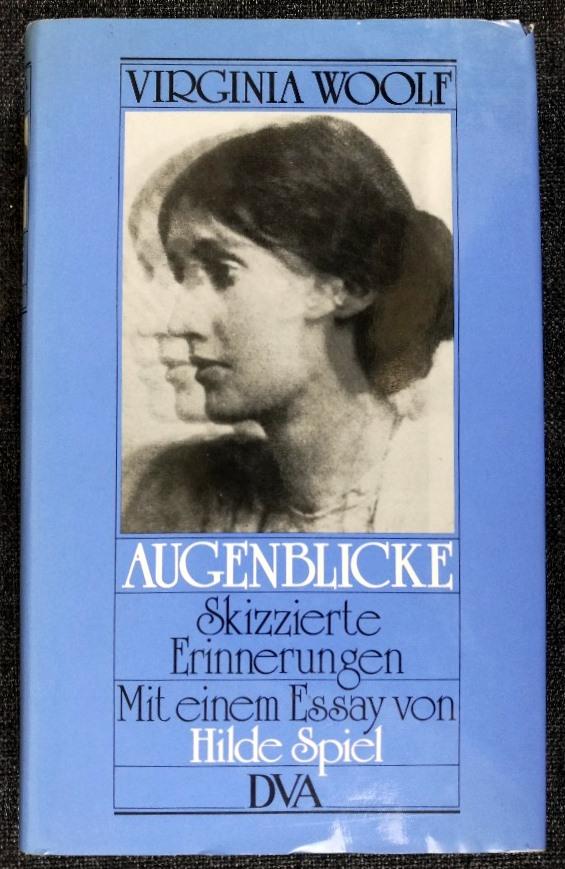 Augenblicke : skizzierte Erinnerungen. Aus dem Engl. von Elizabeth Gilbert. Mit einem Essay von Hilde Spiel - Woolf, Virginia und Hilde Spiel