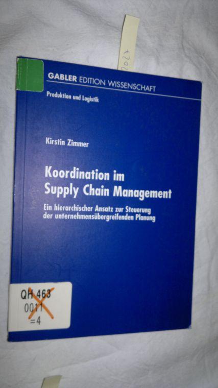 Koordination im Supply Chain Management: Ein hierarchischer Ansatz zur Steuerung der unternehmensübergreifenden Planung (Produktion und Logistik) [Taschenbuch] - Zimmer, Kirstin